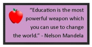 """Education is the most powerful weapon which you can use to change the world."" Nelson Mandela"